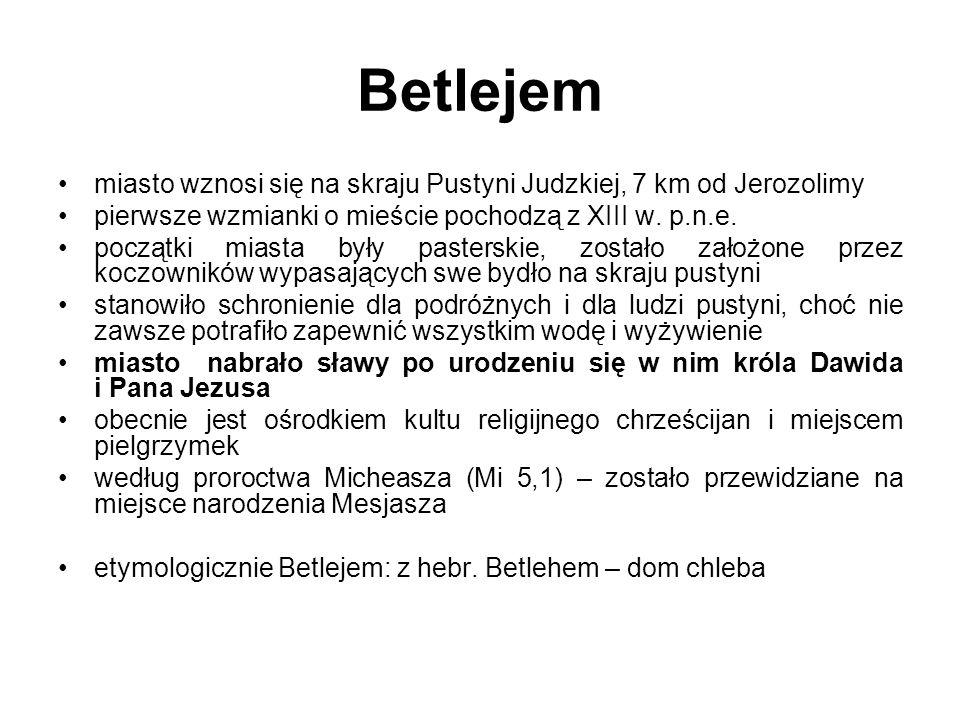 Betlejem miasto wznosi się na skraju Pustyni Judzkiej, 7 km od Jerozolimy pierwsze wzmianki o mieście pochodzą z XIII w. p.n.e. początki miasta były p