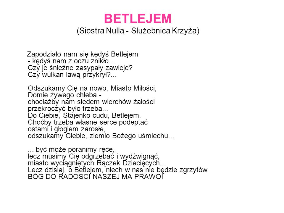 BETLEJEM (Siostra Nulla - Służebnica Krzyża) Zapodziało nam się kędyś Betlejem - kędyś nam z oczu znikło...