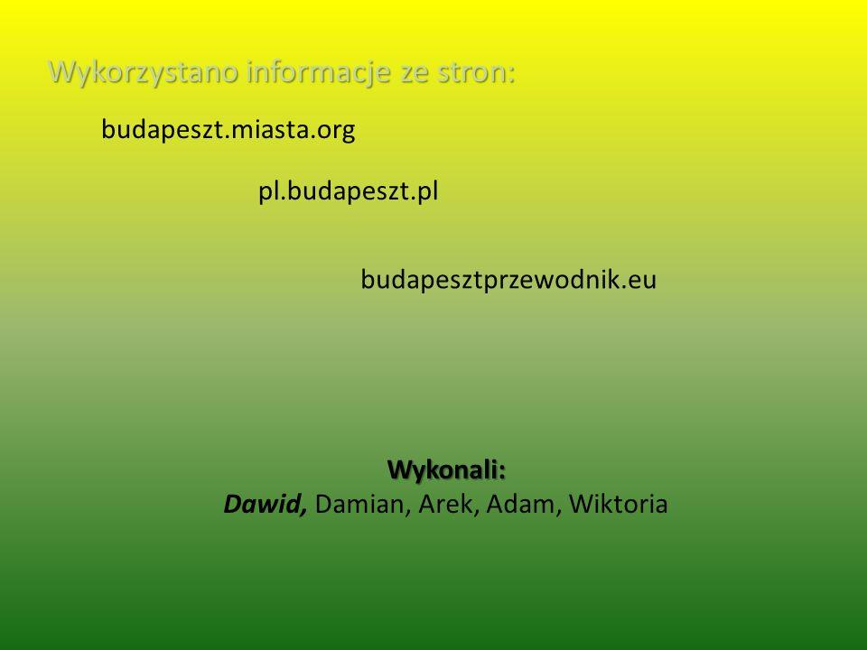 Wykorzystano informacje ze stron: budapeszt.miasta.org pl.budapeszt.pl budapesztprzewodnik.eu Wykonali: Dawid, Damian, Arek, Adam, Wiktoria