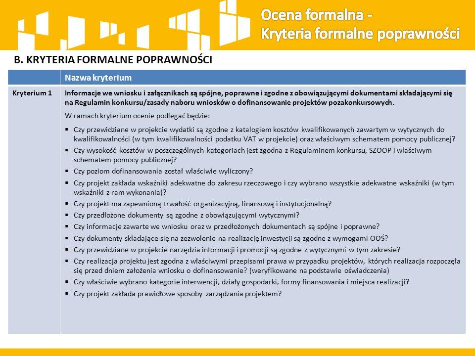 B. KRYTERIA FORMALNE POPRAWNOŚCI Nazwa kryterium Kryterium 1Informacje we wniosku i załącznikach są spójne, poprawne i zgodne z obowiązującymi dokumen