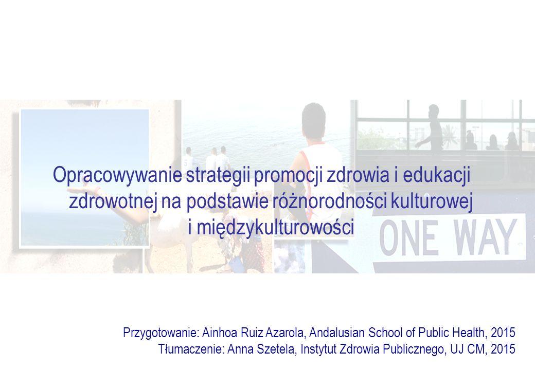 Opracowywanie strategii promocji zdrowia i edukacji zdrowotnej na podstawie różnorodności kulturowej i międzykulturowości Przygotowanie: Ainhoa Ruiz A