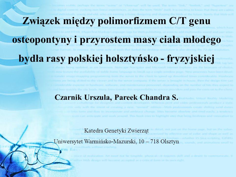 Związek między polimorfizmem C/T genu osteopontyny i przyrostem masy ciała młodego bydła rasy polskiej holsztyńsko - fryzyjskiej Czarnik Urszula, Pareek Chandra S.