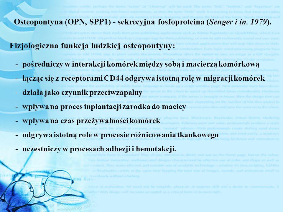 Osteopontyna (OPN, SPP1) - sekrecyjna fosfoproteina (Senger i in. 1979). Fizjologiczna funkcja ludzkiej osteopontyny: -łącząc się z receptorami CD44 o