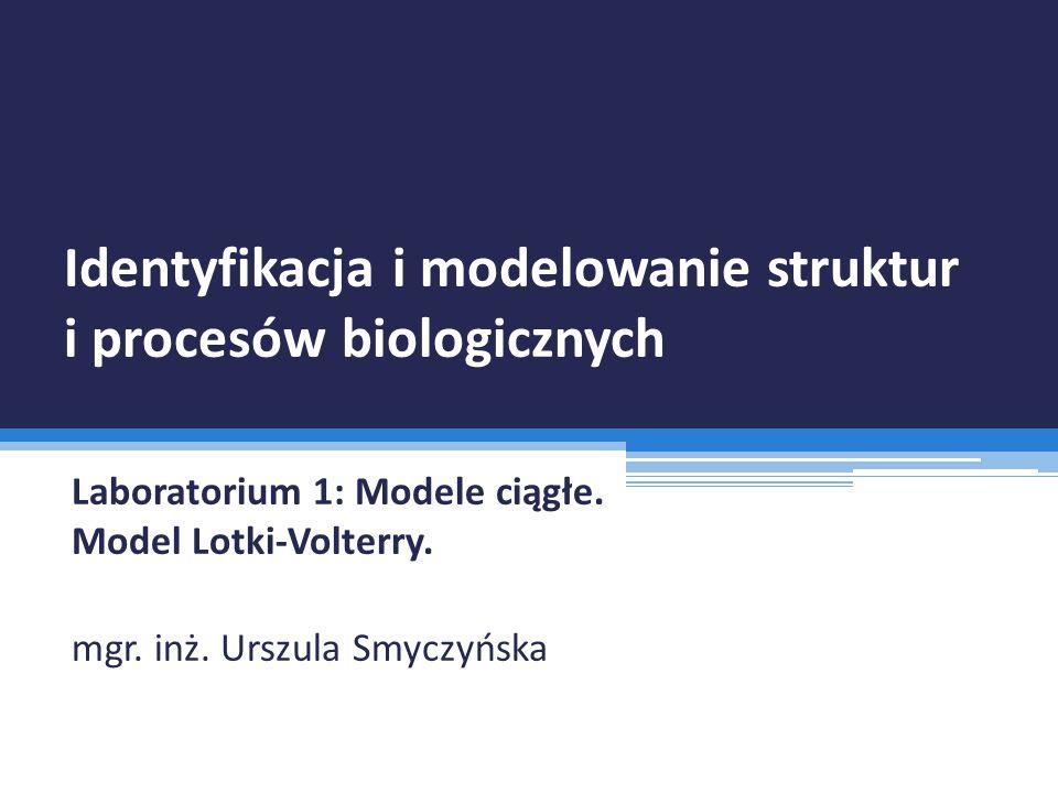 Identyfikacja i modelowanie struktur i procesów biologicznych Laboratorium 1: Modele ciągłe.
