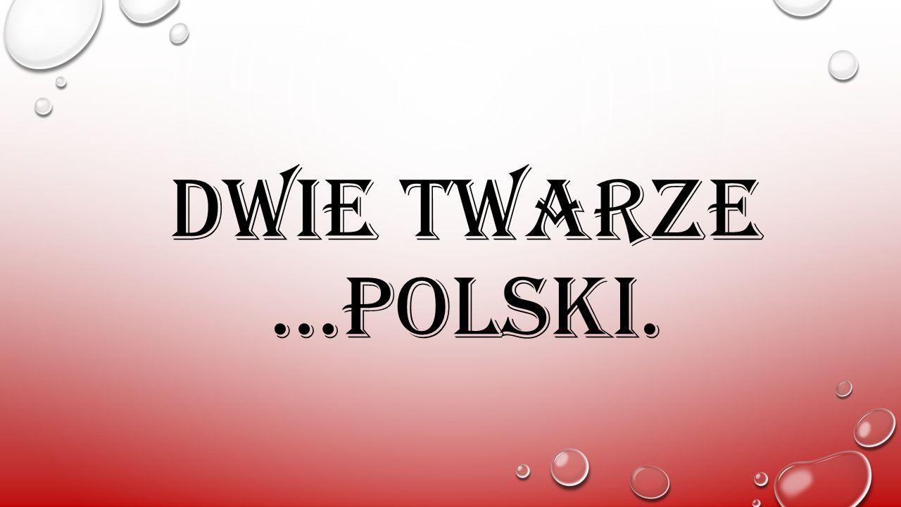 DWIE TWARZE …POLSKI.