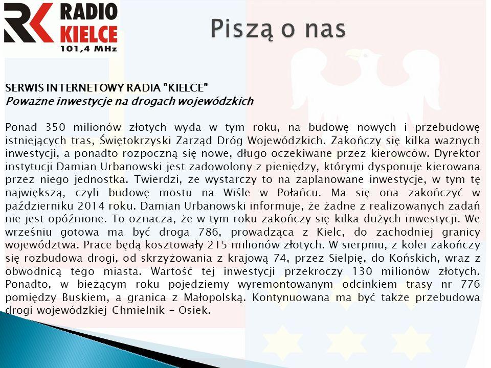 SERWIS INTERNETOWY RADIA KIELCE Poważne inwestycje na drogach wojewódzkich Ponad 350 milionów złotych wyda w tym roku, na budowę nowych i przebudowę istniejących tras, Świętokrzyski Zarząd Dróg Wojewódzkich.
