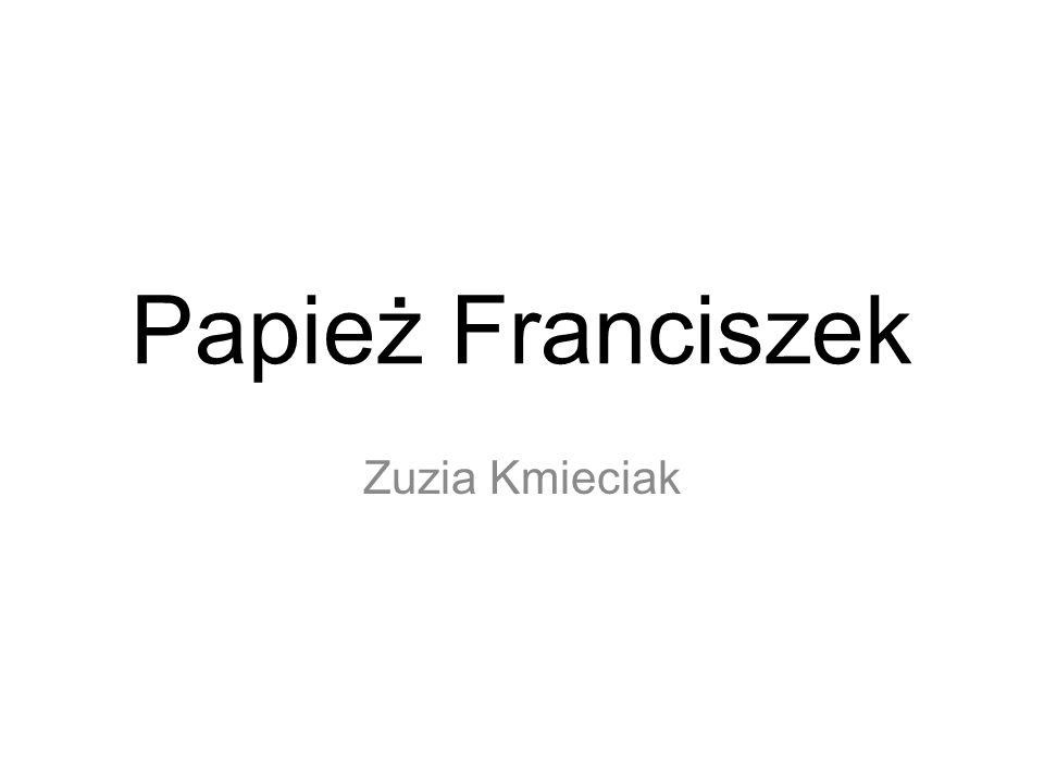 Papież Franciszek Zuzia Kmieciak