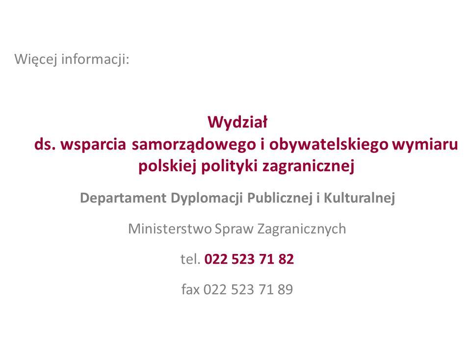 Więcej informacji: Wydział ds. wsparcia samorządowego i obywatelskiego wymiaru polskiej polityki zagranicznej Departament Dyplomacji Publicznej i Kult