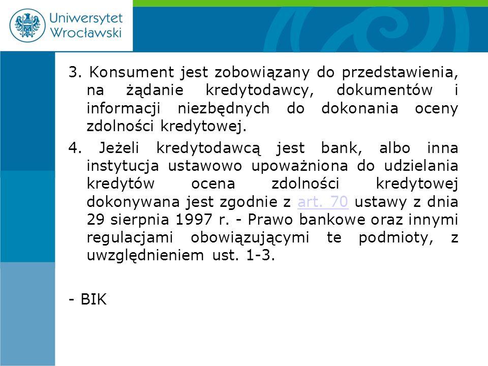3. Konsument jest zobowiązany do przedstawienia, na żądanie kredytodawcy, dokumentów i informacji niezbędnych do dokonania oceny zdolności kredytowej.