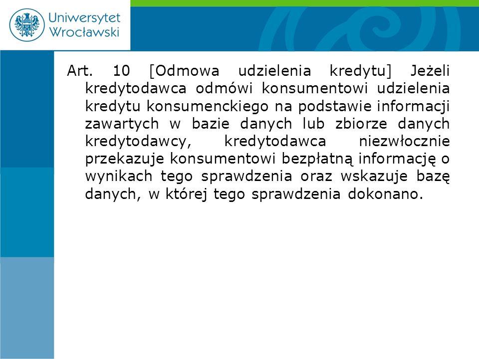Art. 10 [Odmowa udzielenia kredytu] Jeżeli kredytodawca odmówi konsumentowi udzielenia kredytu konsumenckiego na podstawie informacji zawartych w bazi