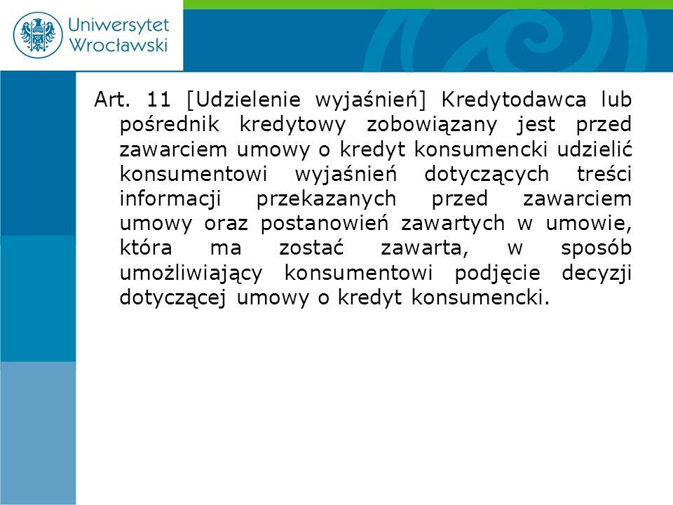 Art. 11 [Udzielenie wyjaśnień] Kredytodawca lub pośrednik kredytowy zobowiązany jest przed zawarciem umowy o kredyt konsumencki udzielić konsumentowi
