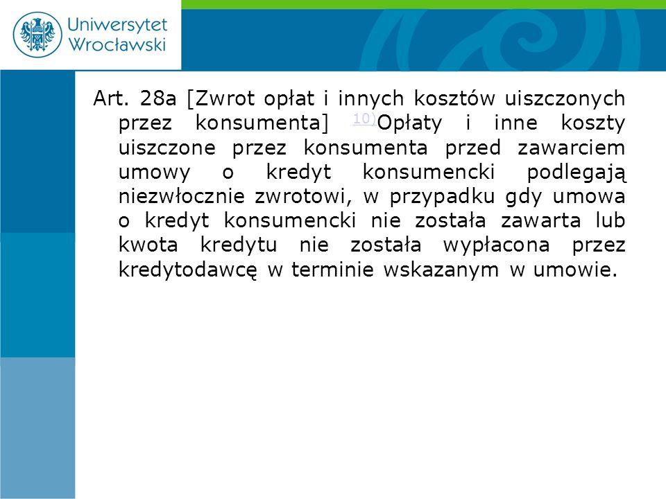 Art. 28a [Zwrot opłat i innych kosztów uiszczonych przez konsumenta] 10) Opłaty i inne koszty uiszczone przez konsumenta przed zawarciem umowy o kredy