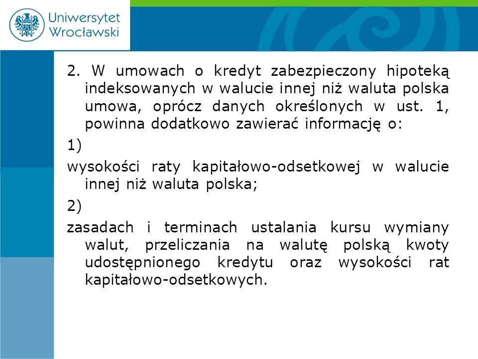 2. W umowach o kredyt zabezpieczony hipoteką indeksowanych w walucie innej niż waluta polska umowa, oprócz danych określonych w ust. 1, powinna dodatk