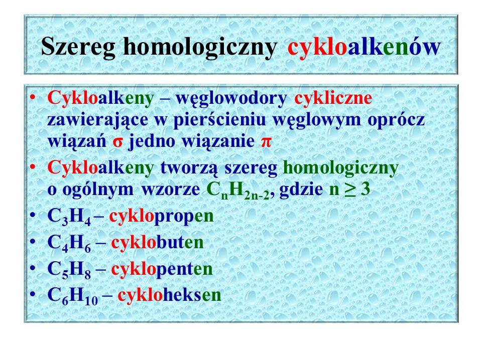 Szereg homologiczny cykloalkenów Cykloalkeny – węglowodory cykliczne zawierające w pierścieniu węglowym oprócz wiązań σ jedno wiązanie π Cykloalkeny t