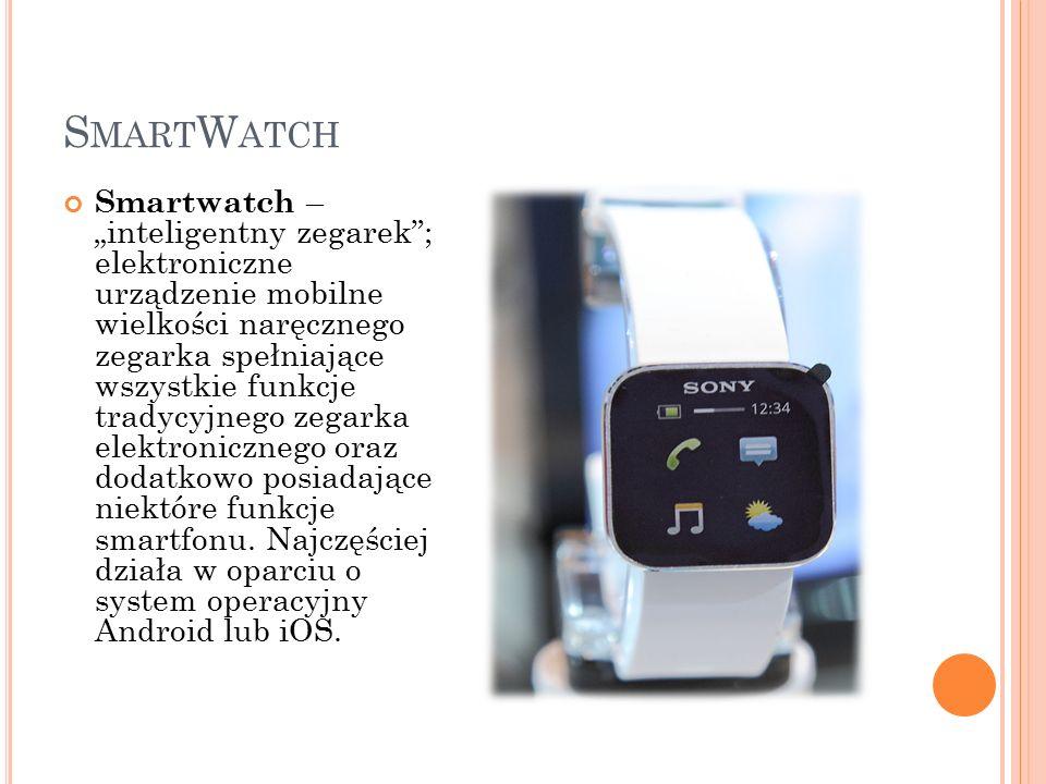 """S MART W ATCH Smartwatch – """"inteligentny zegarek ; elektroniczne urządzenie mobilne wielkości naręcznego zegarka spełniające wszystkie funkcje tradycyjnego zegarka elektronicznego oraz dodatkowo posiadające niektóre funkcje smartfonu."""