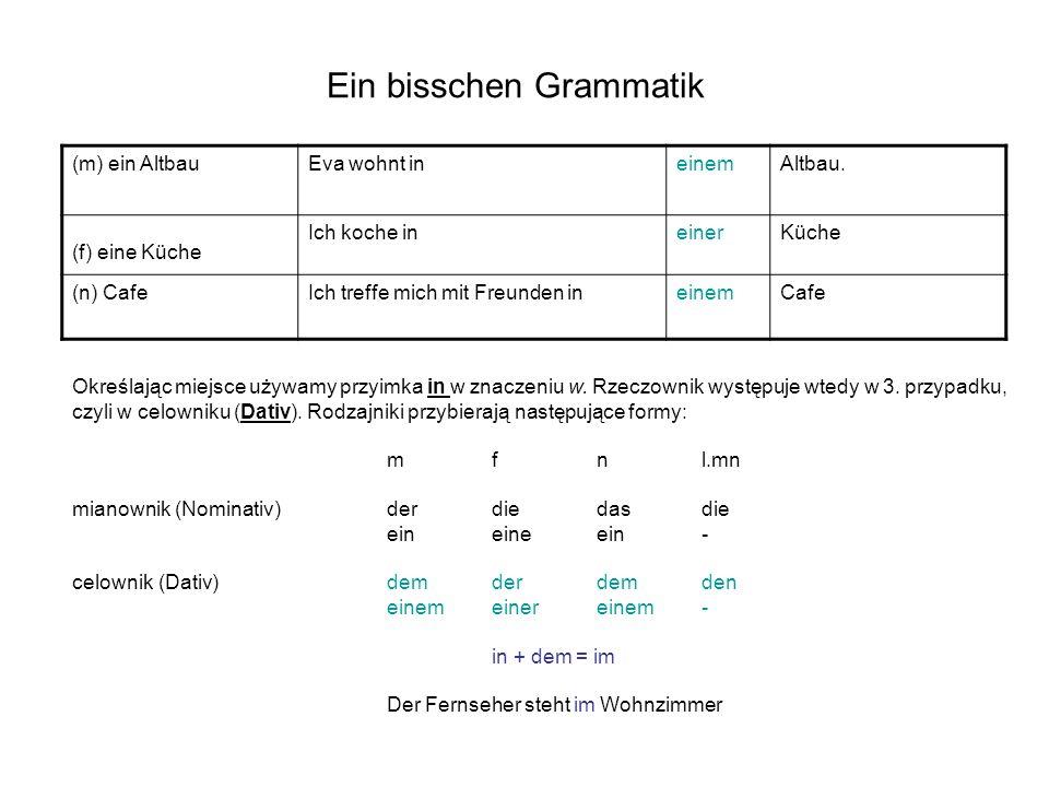 Ein bisschen Grammatik (m) ein AltbauEva wohnt ineinemAltbau.