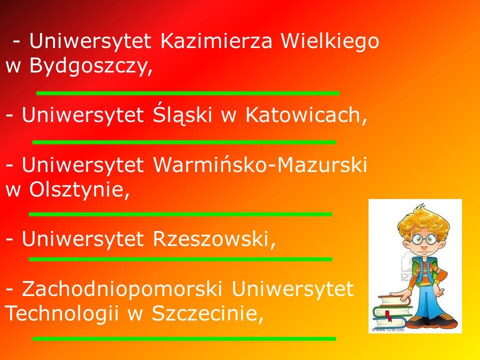 - Uniwersytet Kazimierza Wielkiego w Bydgoszczy, - Uniwersytet Śląski w Katowicach, - Uniwersytet Warmińsko-Mazurski w Olsztynie, - Uniwersytet Rzeszowski, - Zachodniopomorski Uniwersytet Technologii w Szczecinie,