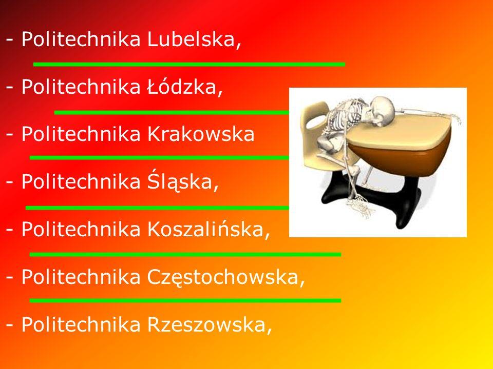 - Politechnika Lubelska, - Politechnika Łódzka, - Politechnika Krakowska - Politechnika Śląska, - Politechnika Koszalińska, - Politechnika Częstochowska, - Politechnika Rzeszowska,