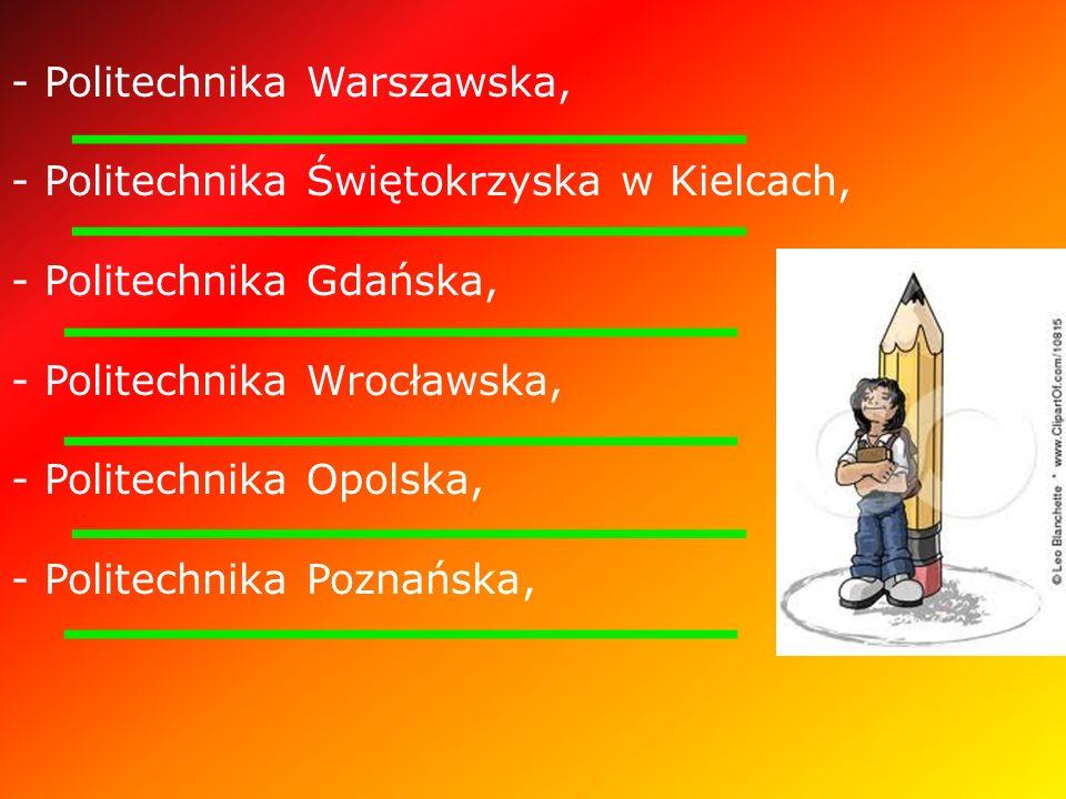 - Politechnika Warszawska, - Politechnika Świętokrzyska w Kielcach, - Politechnika Gdańska, - Politechnika Wrocławska, - Politechnika Opolska, - Politechnika Poznańska,