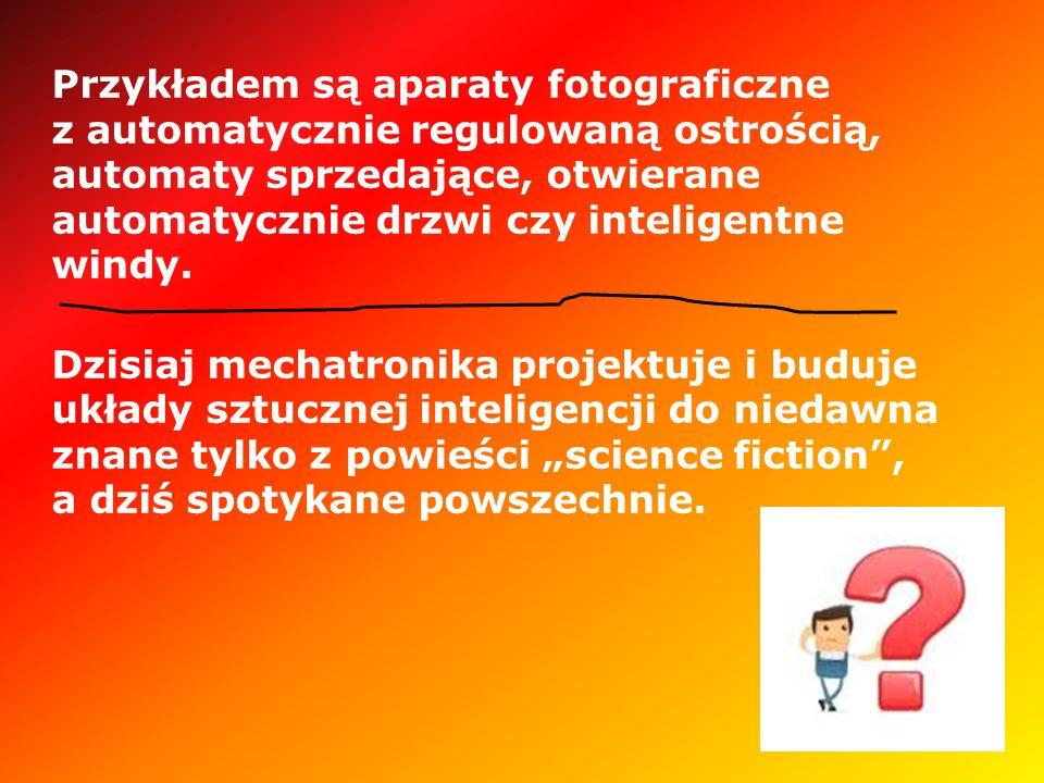 Przykładem są aparaty fotograficzne z automatycznie regulowaną ostrością, automaty sprzedające, otwierane automatycznie drzwi czy inteligentne windy.