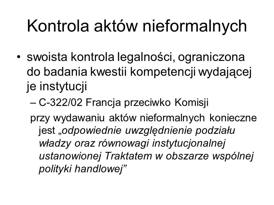 """Kontrola aktów nieformalnych swoista kontrola legalności, ograniczona do badania kwestii kompetencji wydającej je instytucji –C-322/02 Francja przeciwko Komisji przy wydawaniu aktów nieformalnych konieczne jest """"odpowiednie uwzględnienie podziału władzy oraz równowagi instytucjonalnej ustanowionej Traktatem w obszarze wspólnej polityki handlowej"""