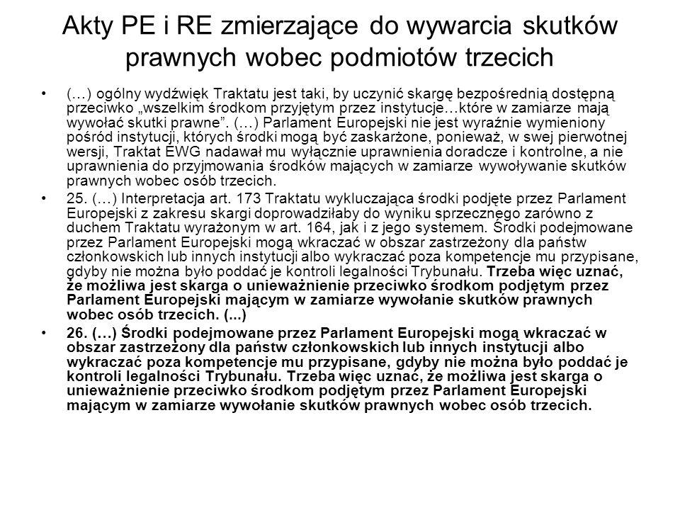"""Akty PE i RE zmierzające do wywarcia skutków prawnych wobec podmiotów trzecich (…) ogólny wydźwięk Traktatu jest taki, by uczynić skargę bezpośrednią dostępną przeciwko """"wszelkim środkom przyjętym przez instytucje…które w zamiarze mają wywołać skutki prawne ."""