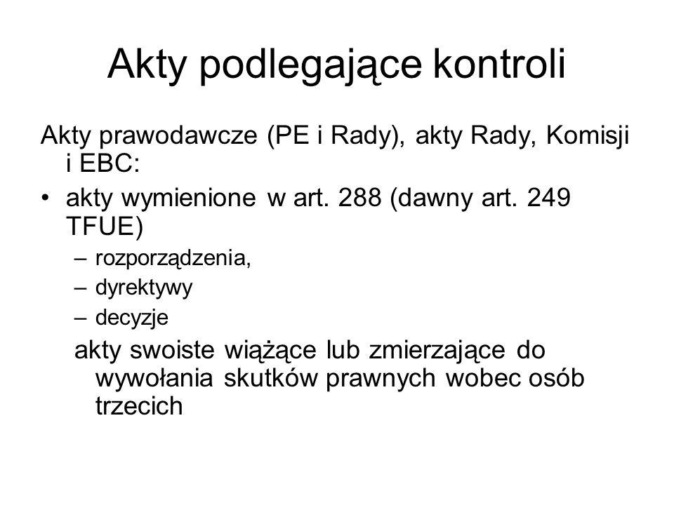 Akty podlegające kontroli Akty prawodawcze (PE i Rady), akty Rady, Komisji i EBC: akty wymienione w art.