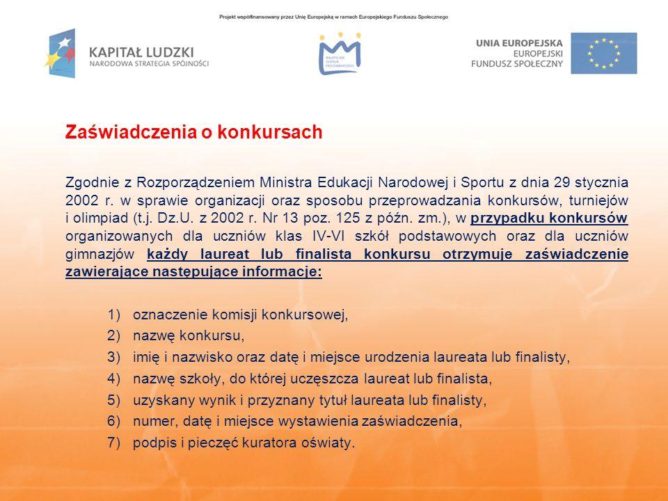 Zaświadczenia o konkursach Zgodnie z Rozporządzeniem Ministra Edukacji Narodowej i Sportu z dnia 29 stycznia 2002 r. w sprawie organizacji oraz sposob
