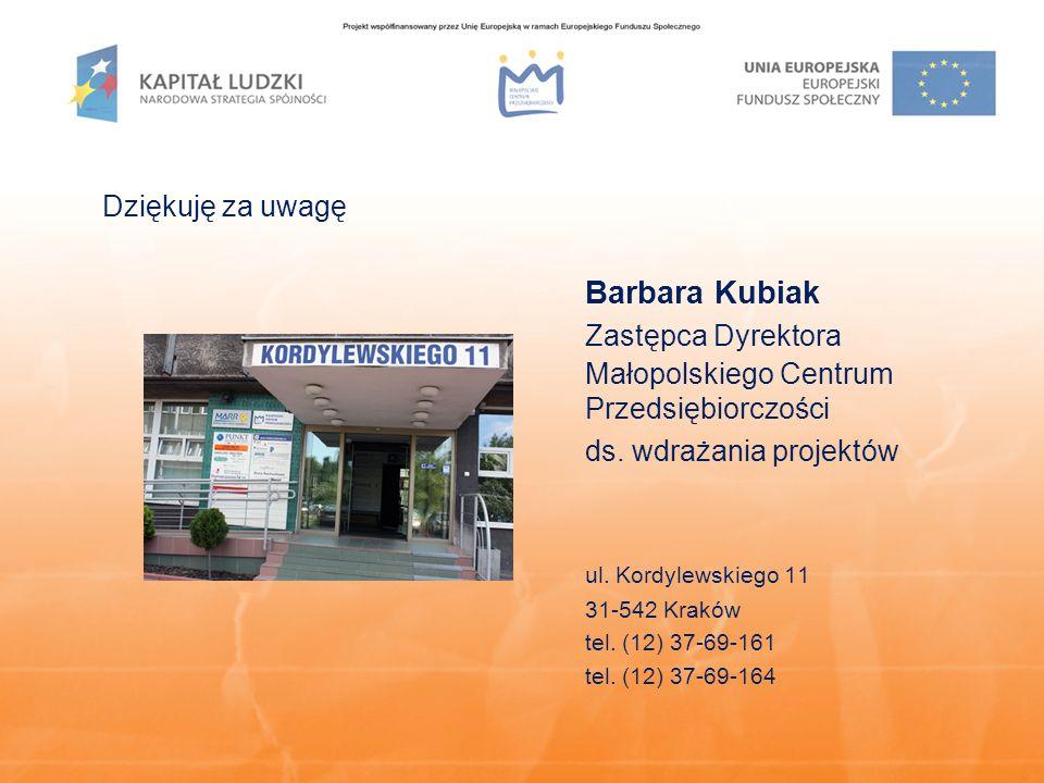 Dziękuję za uwagę Barbara Kubiak Zastępca Dyrektora Małopolskiego Centrum Przedsiębiorczości ds. wdrażania projektów ul. Kordylewskiego 11 31-542 Krak
