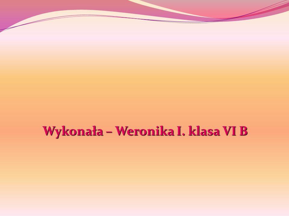 Wykonała – Weronika I. klasa VI B