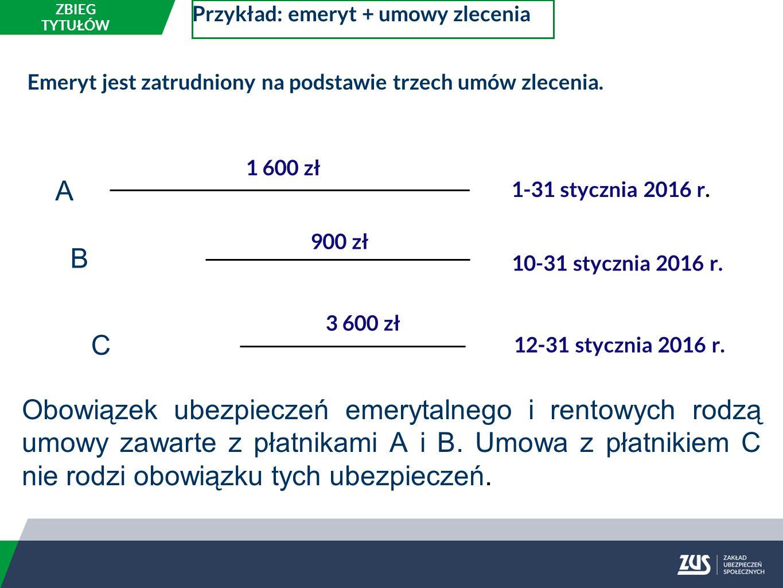Przykład: emeryt + umowy zlecenia Emeryt jest zatrudniony na podstawie trzech umów zlecenia.