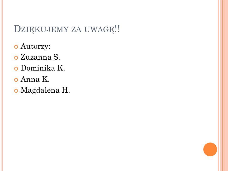 D ZIĘKUJEMY ZA UWAGĘ !! Autorzy: Zuzanna S. Dominika K. Anna K. Magdalena H.