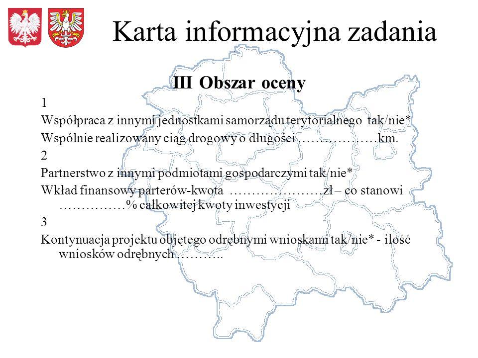 III Obszar oceny 1 Współpraca z innymi jednostkami samorządu terytorialnego tak/nie* Wspólnie realizowany ciąg drogowy o długości ………………km.