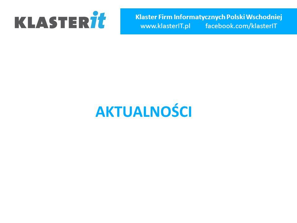 AKTUALNOŚCI Klaster Firm Informatycznych Polski Wschodniej www.klasterIT.pl facebook.com/klasterIT