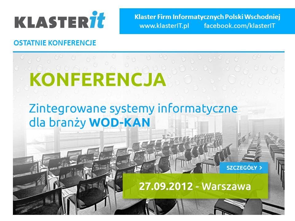 OSTATNIE KONFERENCJE Klaster Firm Informatycznych Polski Wschodniej www.klasterIT.pl facebook.com/klasterIT