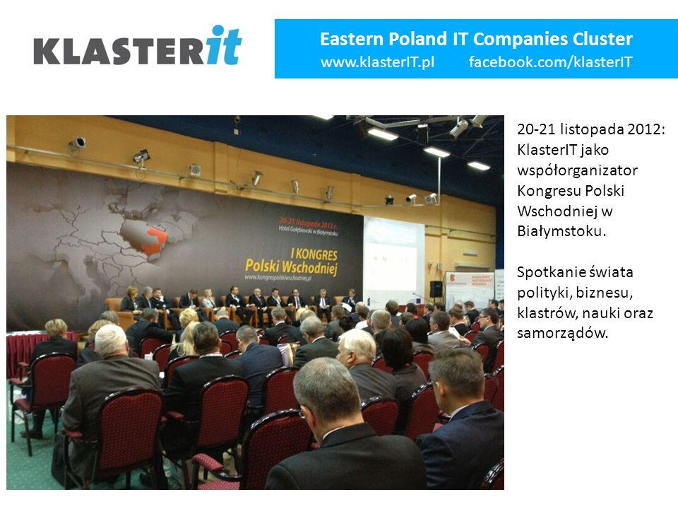 Eastern Poland IT Companies Cluster www.klasterIT.pl facebook.com/klasterIT 20-21 listopada 2012: KlasterIT jako współorganizator Kongresu Polski Wschodniej w Białymstoku.