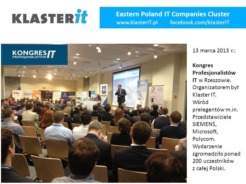 Eastern Poland IT Companies Cluster www.klasterIT.pl facebook.com/klasterIT 13 marca 2013 r.: Kongres Profesjonalistów IT w Rzeszowie.