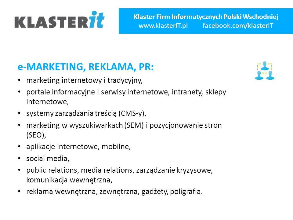 e-MARKETING, REKLAMA, PR: marketing internetowy i tradycyjny, portale informacyjne i serwisy internetowe, intranety, sklepy internetowe, systemy zarządzania treścią (CMS-y), marketing w wyszukiwarkach (SEM) i pozycjonowanie stron (SEO), aplikacje internetowe, mobilne, social media, public relations, media relations, zarządzanie kryzysowe, komunikacja wewnętrzna, reklama wewnętrzna, zewnętrzna, gadżety, poligrafia.