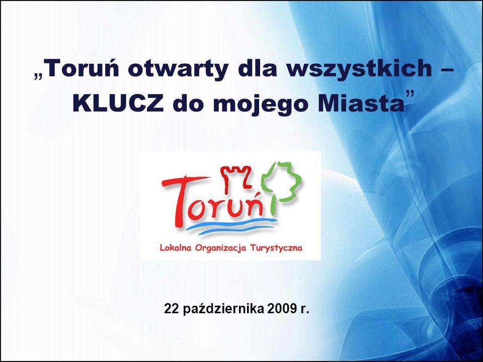 """"""" Toruń otwarty dla wszystkich – KLUCZ do mojego Miasta """" 22 października 2009 r."""