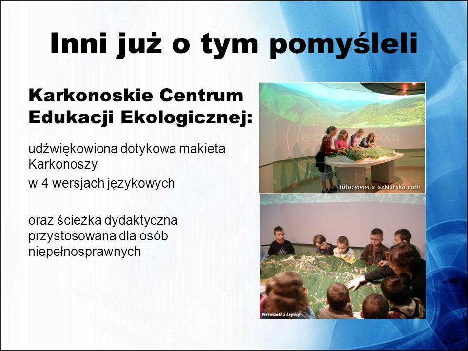 Inni już o tym pomyśleli Karkonoskie Centrum Edukacji Ekologicznej: udźwiękowiona dotykowa makieta Karkonoszy w 4 wersjach językowych oraz ścieżka dyd