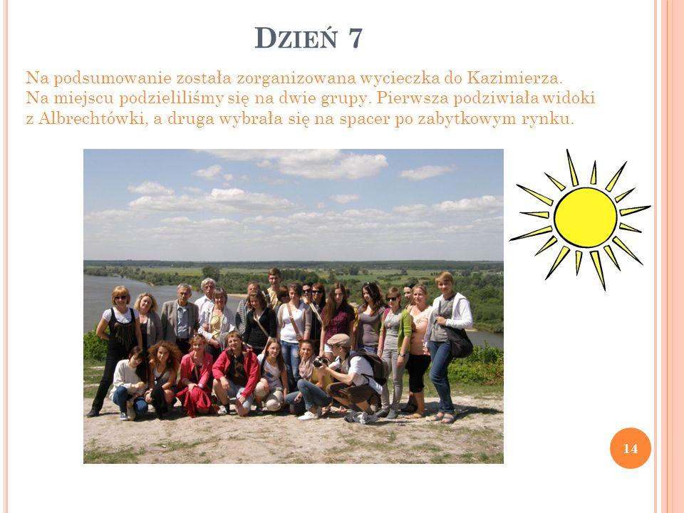 D ZIEŃ 7 14 Na podsumowanie została zorganizowana wycieczka do Kazimierza. Na miejscu podzieliliśmy się na dwie grupy. Pierwsza podziwiała widoki z Al