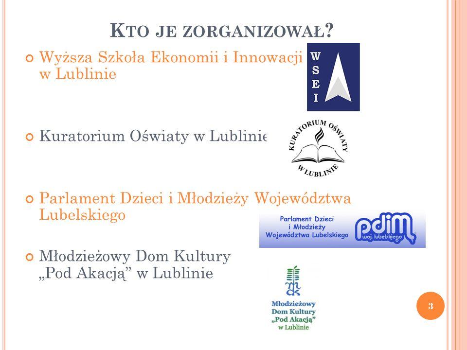 K TO JE ZORGANIZOWAŁ ? Wyższa Szkoła Ekonomii i Innowacji w Lublinie Kuratorium Oświaty w Lublinie Parlament Dzieci i Młodzieży Województwa Lubelskieg