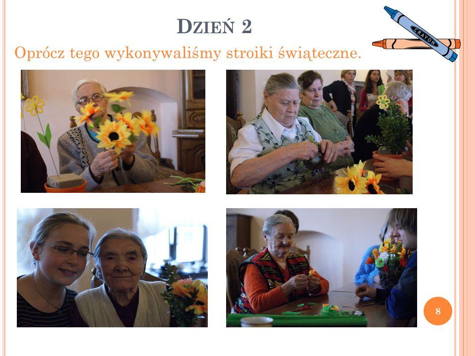D ZIEŃ 2 Oprócz tego wykonywaliśmy stroiki świąteczne. 8