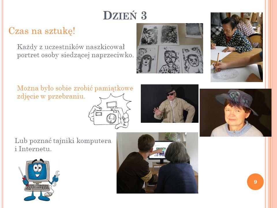 D ZIEŃ 3 Czas na sztukę! 9 Każdy z uczestników naszkicował portret osoby siedzącej naprzeciwko. Można było sobie zrobić pamiątkowe zdjęcie w przebrani