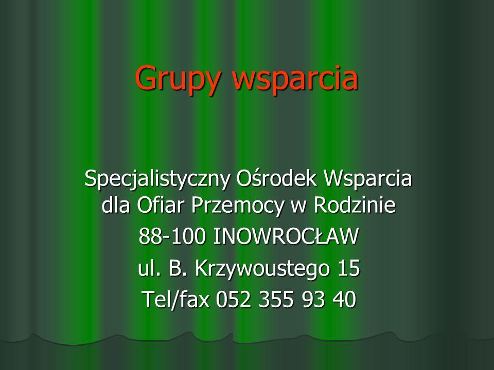 Grupy wsparcia Specjalistyczny Ośrodek Wsparcia dla Ofiar Przemocy w Rodzinie 88-100 INOWROCŁAW ul.