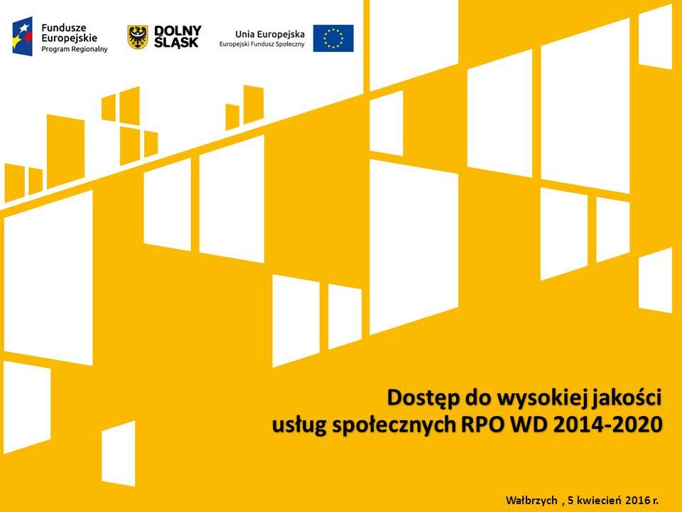 Kliknij, aby dodać tytuł prezentacji Rola Dolnośląskiego Wojewódzkiego Urzędu Pracy we wdrażaniu Europejskiego Funduszu Społecznego w ramach perspektywy finansowej 2007-2013 oraz 2014-2020 Dostęp do wysokiej jakości usług społecznych RPO WD 2014-2020 Wałbrzych, 5 kwiecień 2016 r.