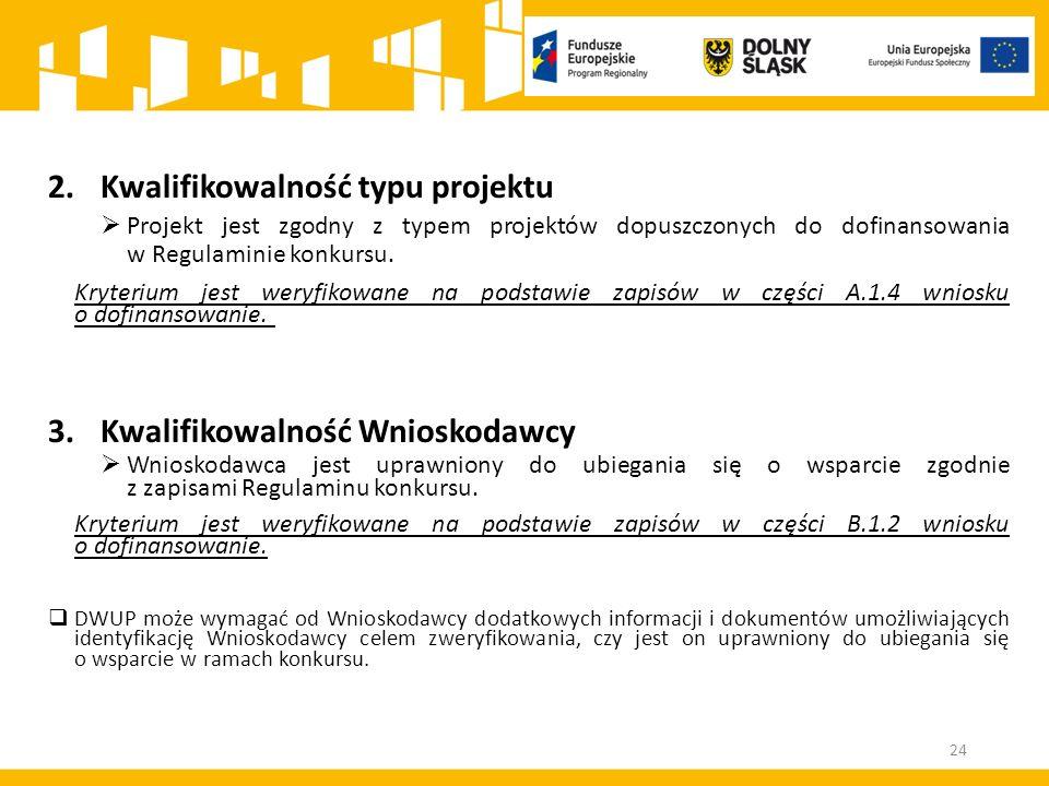 2.Kwalifikowalność typu projektu  Projekt jest zgodny z typem projektów dopuszczonych do dofinansowania w Regulaminie konkursu.