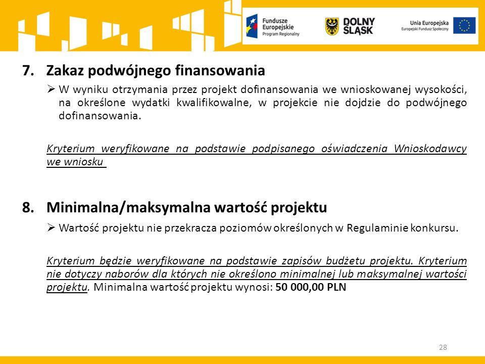 7.Zakaz podwójnego finansowania  W wyniku otrzymania przez projekt dofinansowania we wnioskowanej wysokości, na określone wydatki kwalifikowalne, w projekcie nie dojdzie do podwójnego dofinansowania.