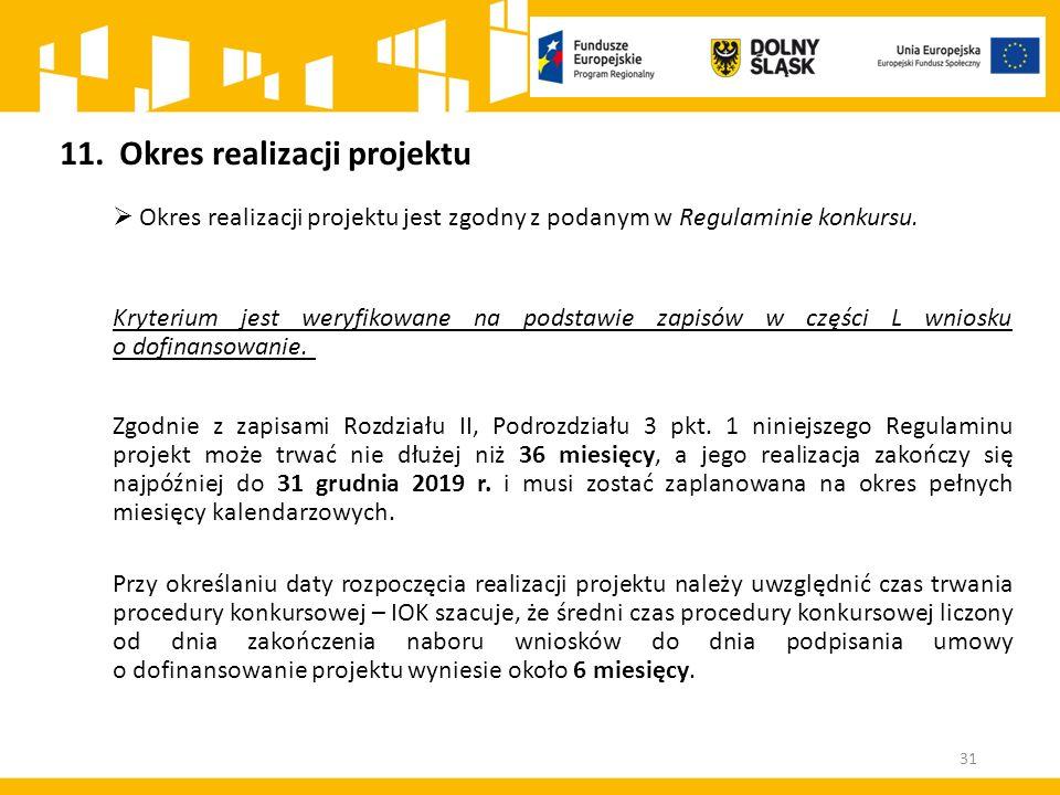 11.Okres realizacji projektu  Okres realizacji projektu jest zgodny z podanym w Regulaminie konkursu.