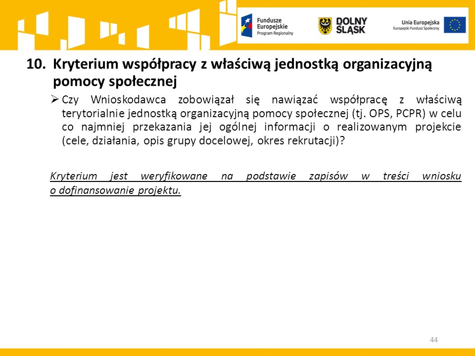 10.Kryterium współpracy z właściwą jednostką organizacyjną pomocy społecznej  Czy Wnioskodawca zobowiązał się nawiązać współpracę z właściwą terytorialnie jednostką organizacyjną pomocy społecznej (tj.